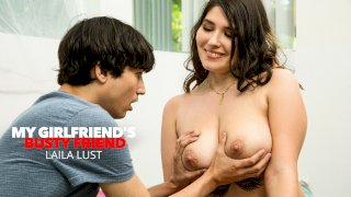 Laila Lust is all wet and needs her friend's boyfriend to slip his dick in her!!! - My Girlfriend's Busty Friend